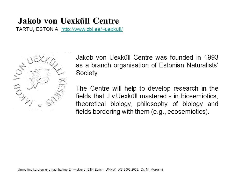 Umweltindikatoren und nachhaltige Entwicklung. ETH Zürich, UMNW, WS 2002-2003. Dr. M. Morosini Jakob von Uexküll Centre TARTU, ESTONIA http://www.zbi.