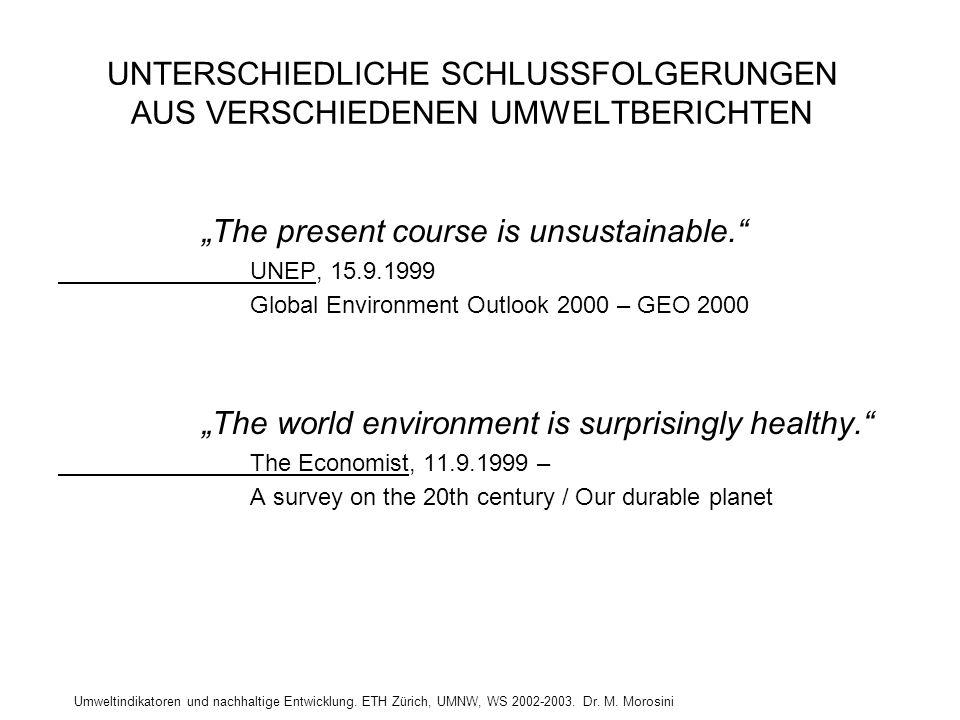 Umweltindikatoren und nachhaltige Entwicklung. ETH Zürich, UMNW, WS 2002-2003. Dr. M. Morosini UNTERSCHIEDLICHE SCHLUSSFOLGERUNGEN AUS VERSCHIEDENEN U