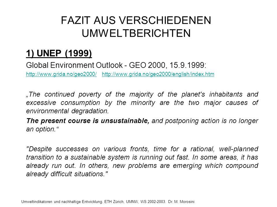 Umweltindikatoren und nachhaltige Entwicklung. ETH Zürich, UMNW, WS 2002-2003. Dr. M. Morosini FAZIT AUS VERSCHIEDENEN UMWELTBERICHTEN 1) UNEP (1999)
