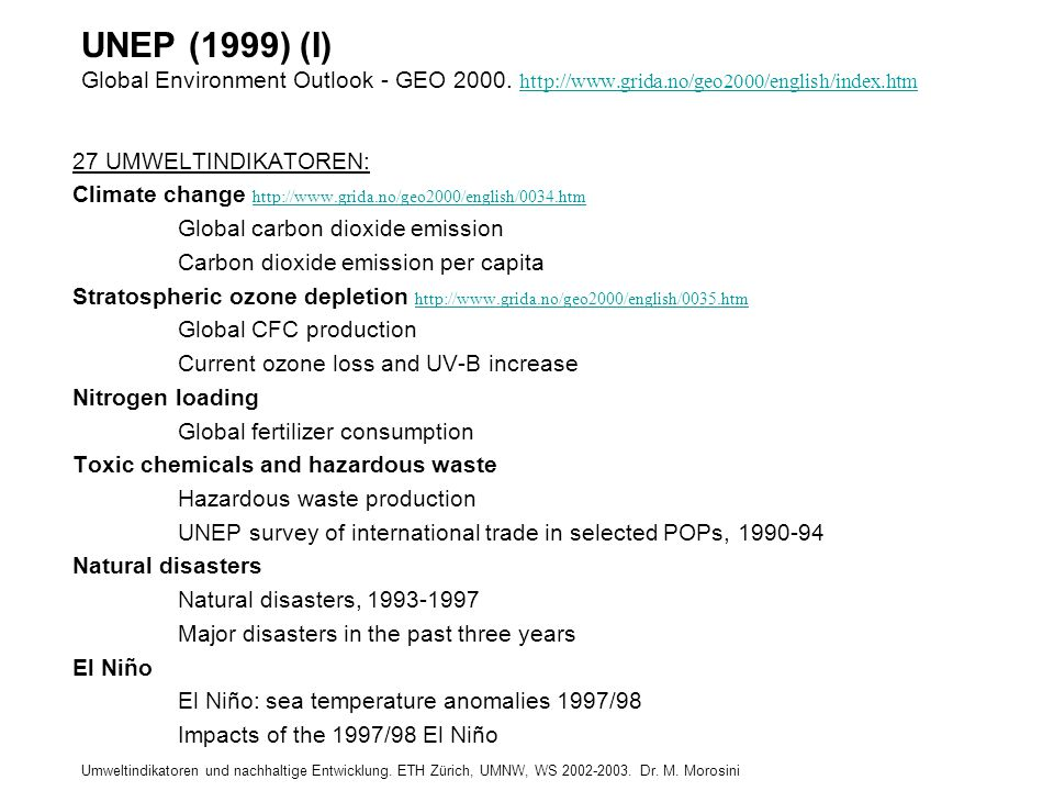 Umweltindikatoren und nachhaltige Entwicklung. ETH Zürich, UMNW, WS 2002-2003. Dr. M. Morosini UNEP (1999) (I) Global Environment Outlook - GEO 2000.