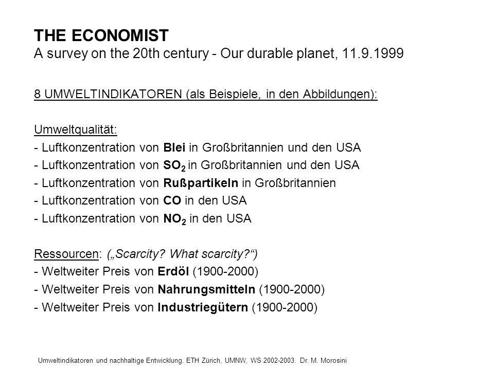 Umweltindikatoren und nachhaltige Entwicklung. ETH Zürich, UMNW, WS 2002-2003. Dr. M. Morosini THE ECONOMIST A survey on the 20th century - Our durabl
