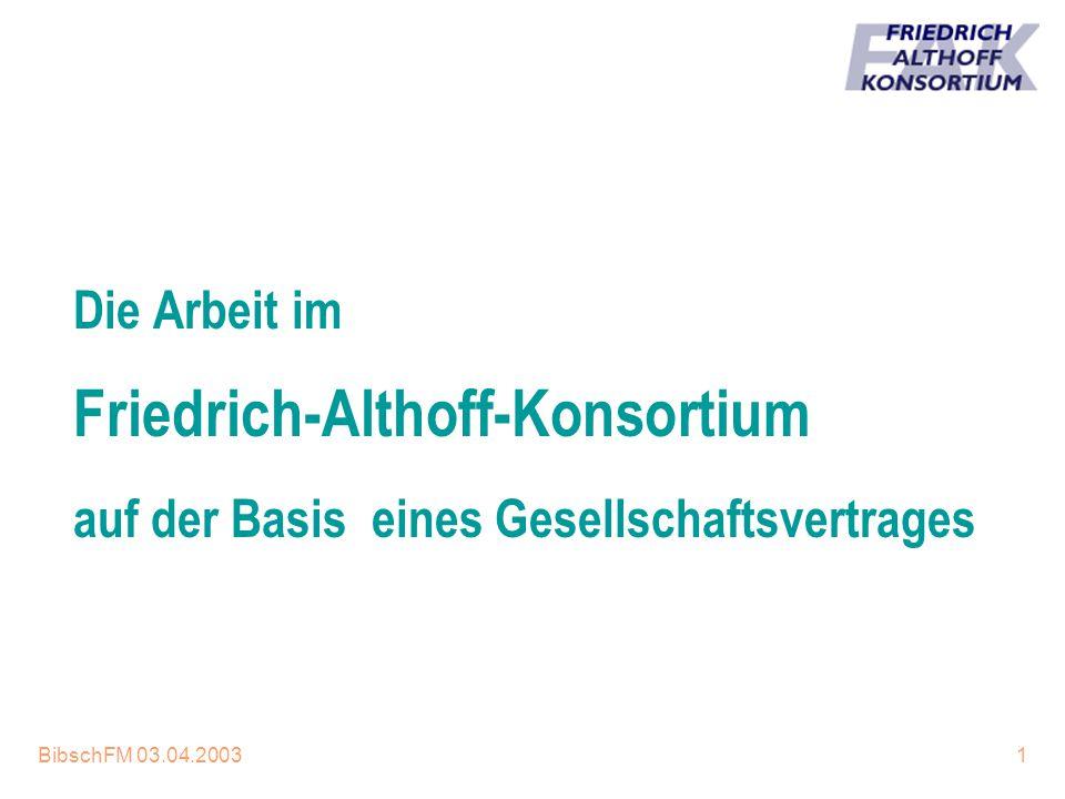 BibschFM 03.04.20031 Die Arbeit im Friedrich-Althoff-Konsortium auf der Basis eines Gesellschaftsvertrages