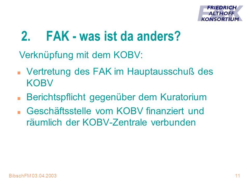 BibschFM 03.04.200311 2.FAK - was ist da anders? n Vertretung des FAK im Hauptausschuß des KOBV n Berichtspflicht gegenüber dem Kuratorium n Geschäfts