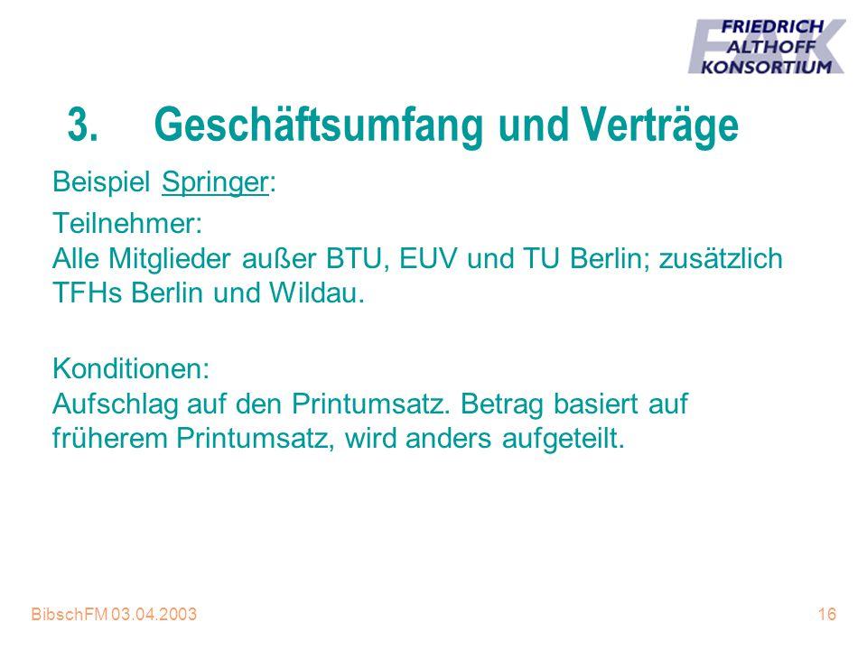 BibschFM 03.04.200316 3.Geschäftsumfang und Verträge Beispiel Springer: Teilnehmer: Alle Mitglieder außer BTU, EUV und TU Berlin; zusätzlich TFHs Berl