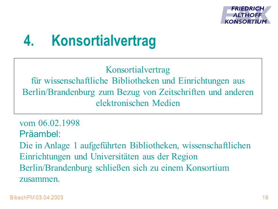 BibschFM 03.04.200319 4.Konsortialvertrag Konsortialvertrag für wissenschaftliche Bibliotheken und Einrichtungen aus Berlin/Brandenburg zum Bezug von