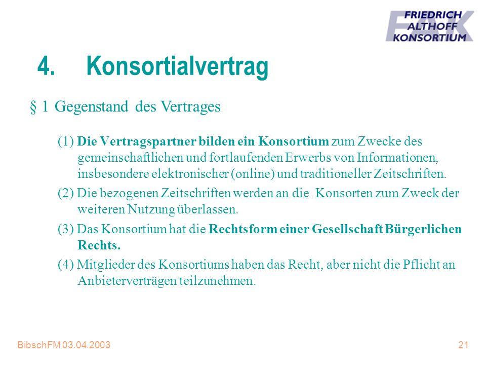 BibschFM 03.04.200321 4.Konsortialvertrag (1) Die Vertragspartner bilden ein Konsortium zum Zwecke des gemeinschaftlichen und fortlaufenden Erwerbs vo