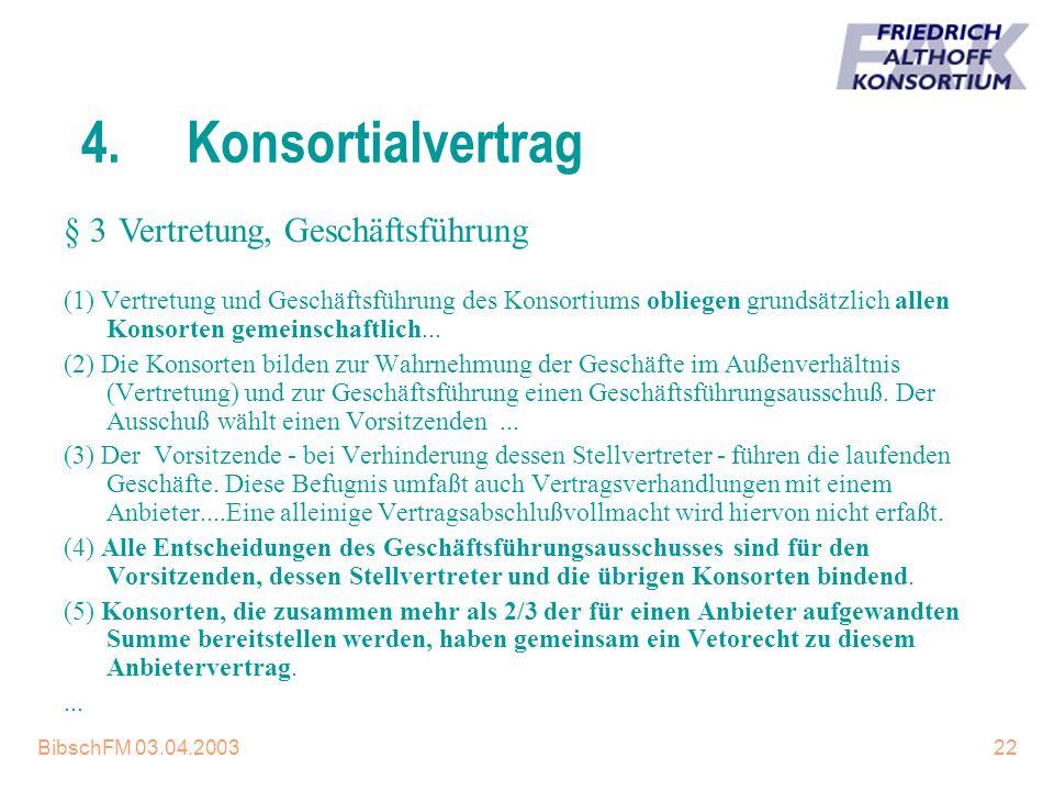 BibschFM 03.04.200322 4.Konsortialvertrag (1) Vertretung und Geschäftsführung des Konsortiums obliegen grundsätzlich allen Konsorten gemeinschaftlich.