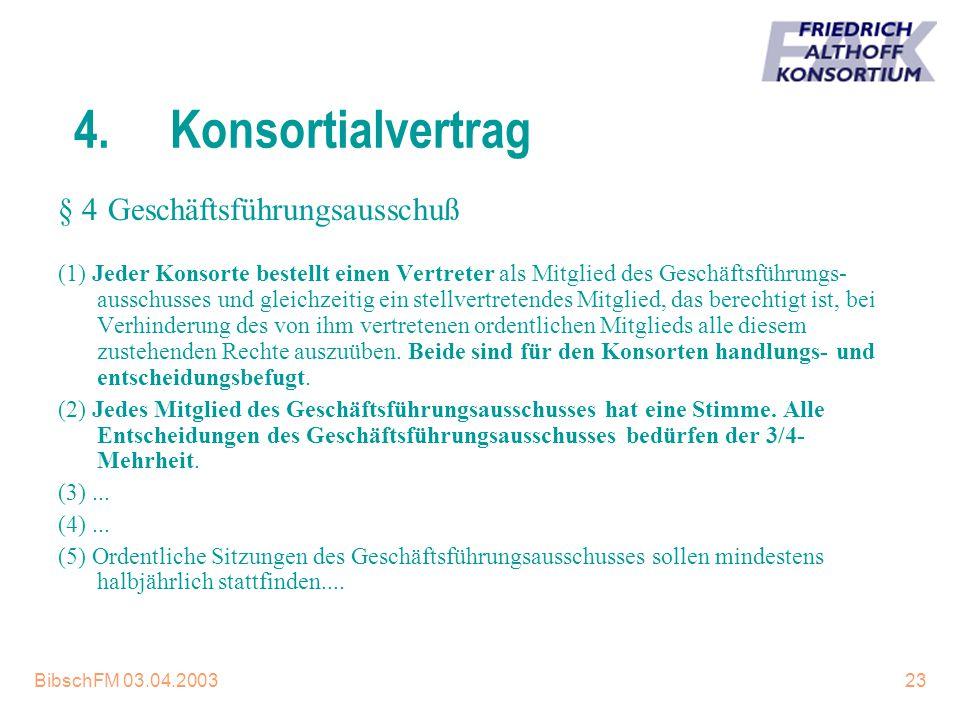 BibschFM 03.04.200323 4.Konsortialvertrag (1) Jeder Konsorte bestellt einen Vertreter als Mitglied des Geschäftsführungs- ausschusses und gleichzeitig