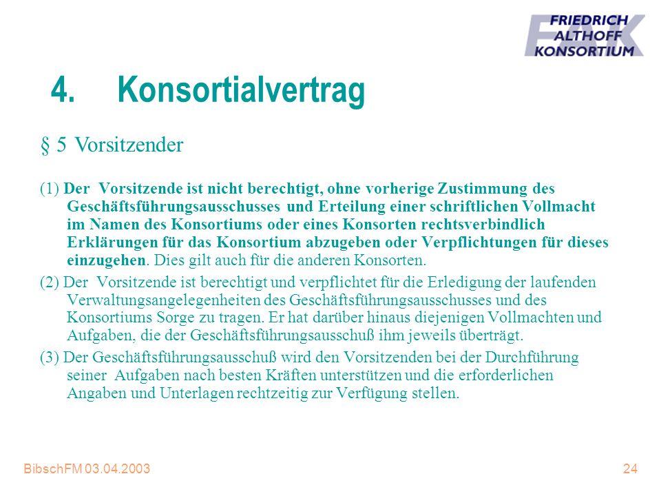 BibschFM 03.04.200324 4.Konsortialvertrag (1) Der Vorsitzende ist nicht berechtigt, ohne vorherige Zustimmung des Geschäftsführungsausschusses und Ert