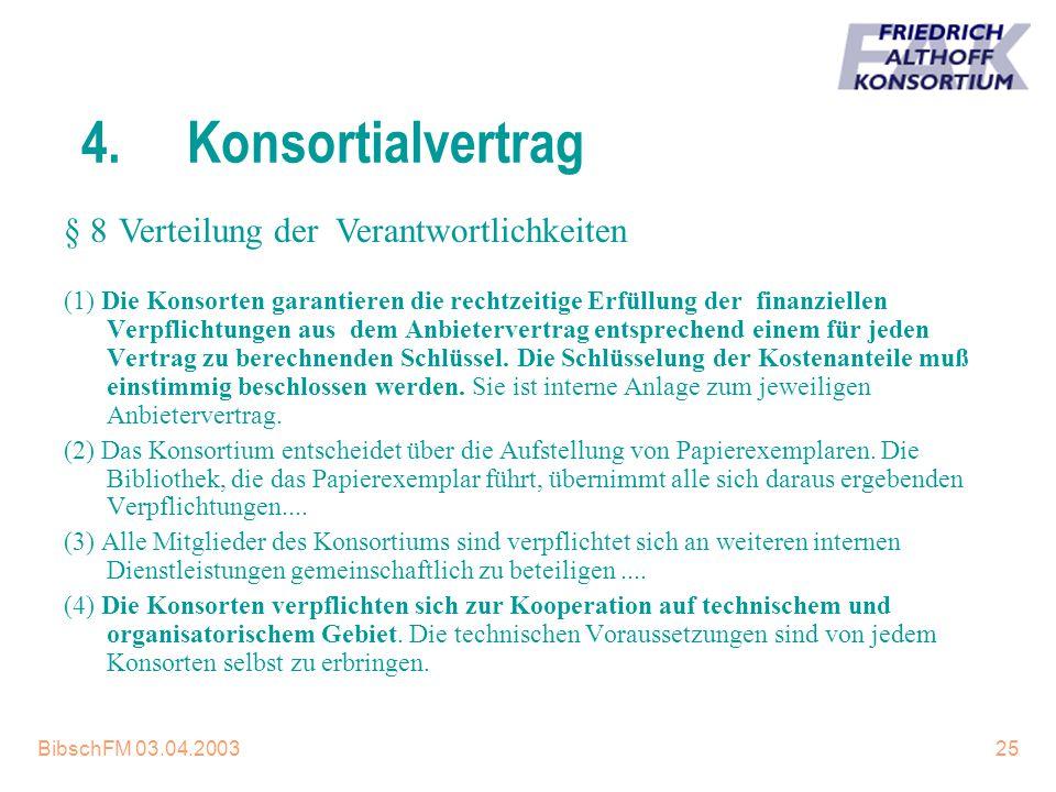 BibschFM 03.04.200325 4.Konsortialvertrag (1) Die Konsorten garantieren die rechtzeitige Erfüllung der finanziellen Verpflichtungen aus dem Anbieterve