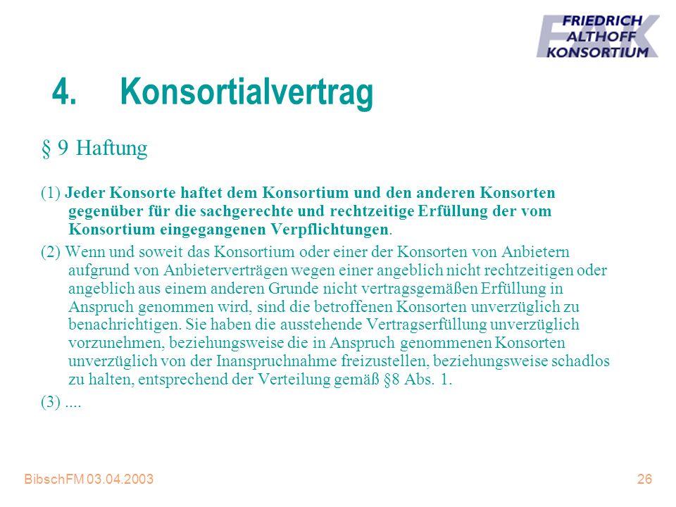 BibschFM 03.04.200326 4.Konsortialvertrag (1) Jeder Konsorte haftet dem Konsortium und den anderen Konsorten gegenüber für die sachgerechte und rechtz
