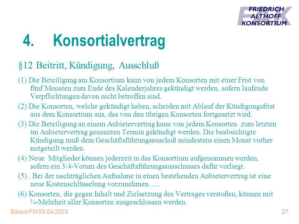 BibschFM 03.04.200327 4.Konsortialvertrag (1) Die Beteiligung am Konsortium kann von jedem Konsorten mit einer Frist von fünf Monaten zum Ende des Kal