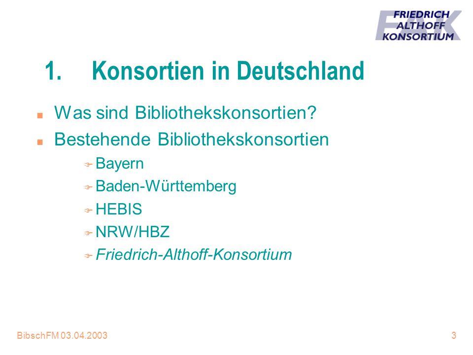 BibschFM 03.04.20033 1.Konsortien in Deutschland n Was sind Bibliothekskonsortien? n Bestehende Bibliothekskonsortien F Bayern F Baden-Württemberg F H