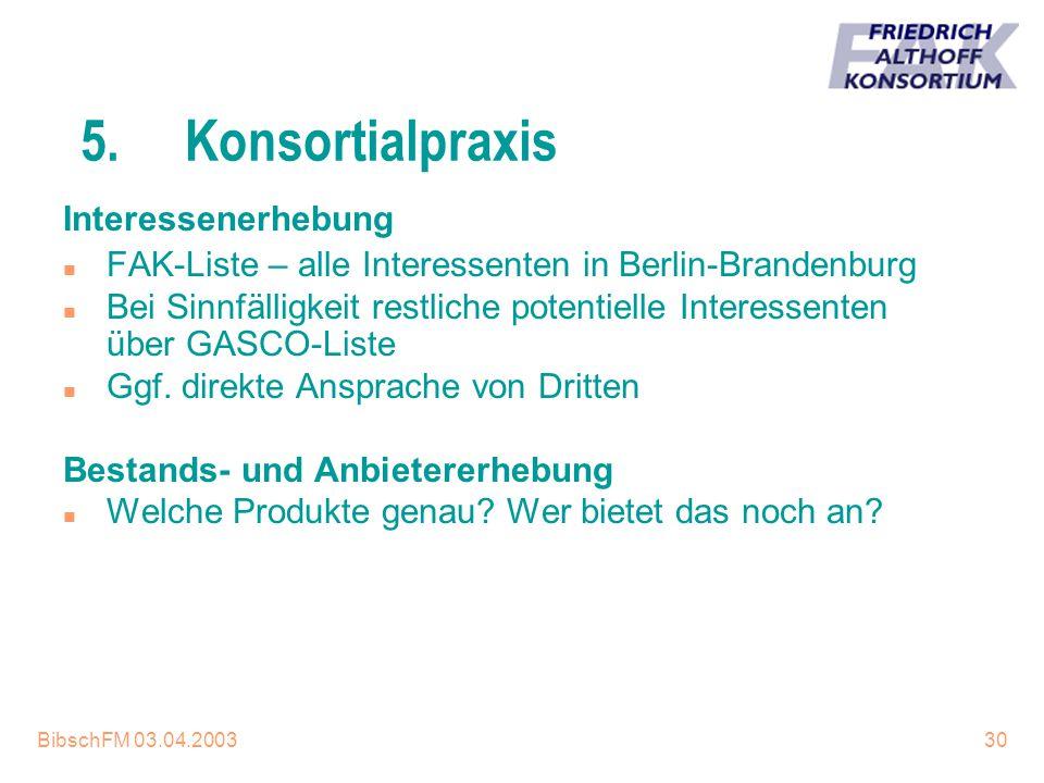 BibschFM 03.04.200330 5.Konsortialpraxis Interessenerhebung n FAK-Liste – alle Interessenten in Berlin-Brandenburg n Bei Sinnfälligkeit restliche pote