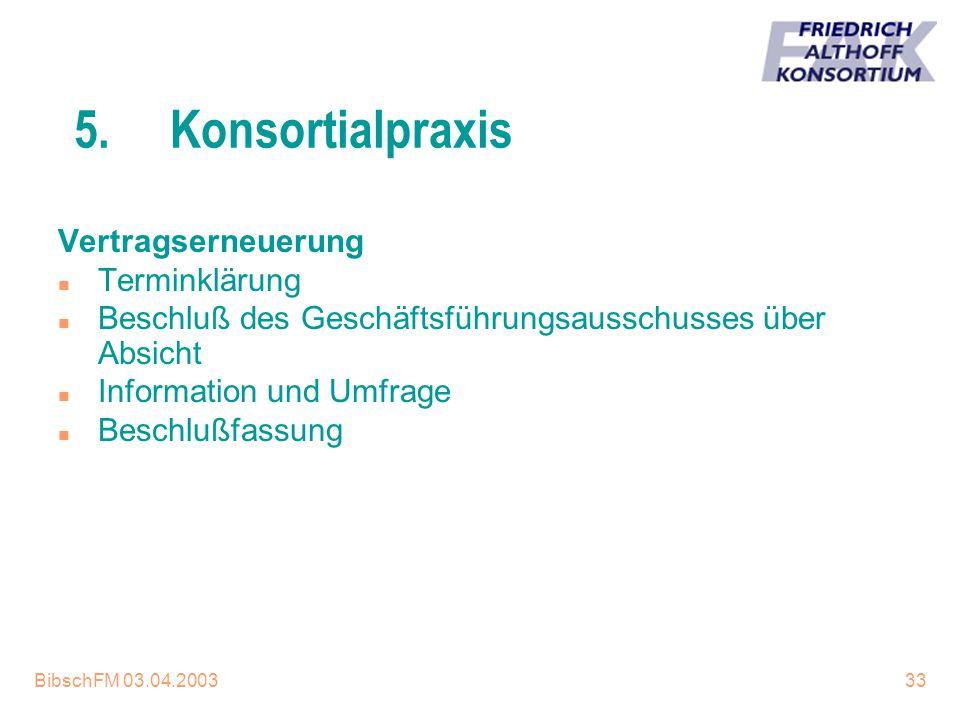 BibschFM 03.04.200333 5.Konsortialpraxis Vertragserneuerung n Terminklärung n Beschluß des Geschäftsführungsausschusses über Absicht n Information und