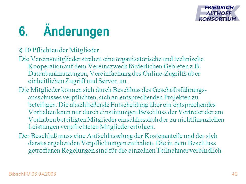 BibschFM 03.04.200340 6.Änderungen § 10 Pflichten der Mitglieder Die Vereinsmitglieder streben eine organisatorische und technische Kooperation auf de
