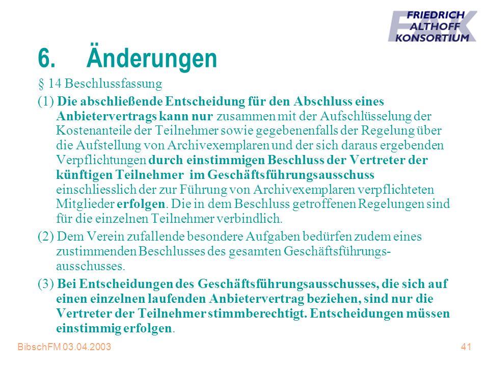 BibschFM 03.04.200341 6.Änderungen § 14 Beschlussfassung (1) Die abschließende Entscheidung für den Abschluss eines Anbietervertrags kann nur zusammen