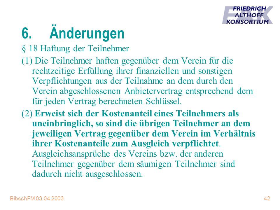 BibschFM 03.04.200342 6.Änderungen § 18 Haftung der Teilnehmer (1) Die Teilnehmer haften gegenüber dem Verein für die rechtzeitige Erfüllung ihrer fin