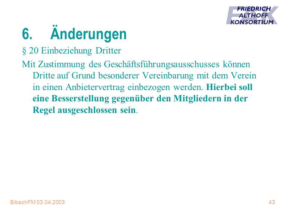 BibschFM 03.04.200343 6.Änderungen § 20 Einbeziehung Dritter Mit Zustimmung des Geschäftsführungsausschusses können Dritte auf Grund besonderer Verein