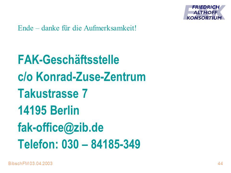 BibschFM 03.04.200344 Ende – danke für die Aufmerksamkeit! FAK-Geschäftsstelle c/o Konrad-Zuse-Zentrum Takustrasse 7 14195 Berlin fak-office@zib.de Te