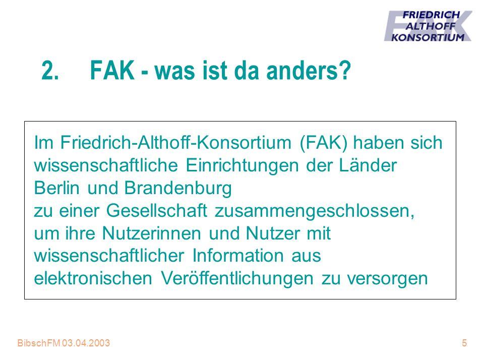 5 2.FAK - was ist da anders? Im Friedrich-Althoff-Konsortium (FAK) haben sich wissenschaftliche Einrichtungen der Länder Berlin und Brandenburg zu ein