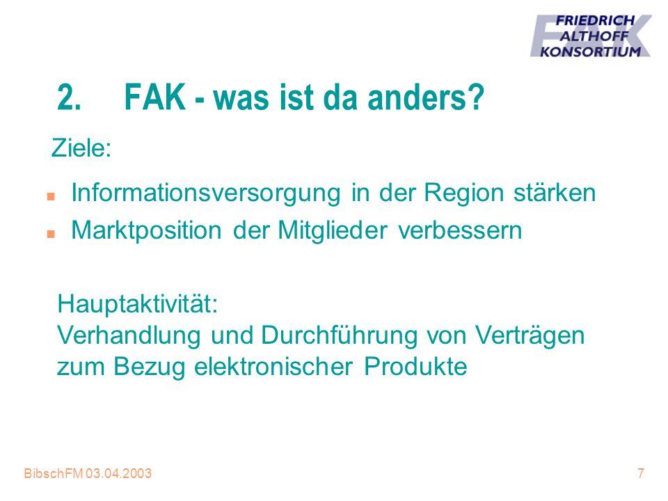 BibschFM 03.04.20037 2.FAK - was ist da anders? n Informationsversorgung in der Region stärken n Marktposition der Mitglieder verbessern Ziele: Haupta