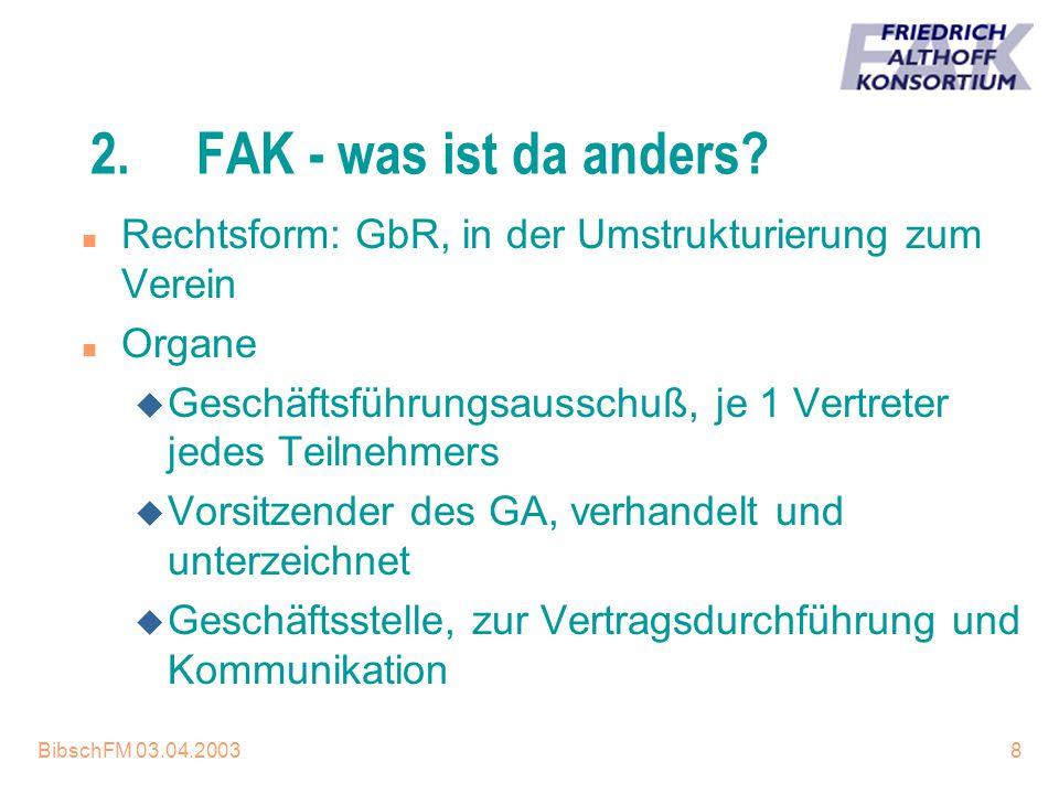 BibschFM 03.04.20038 2.FAK - was ist da anders? n Rechtsform: GbR, in der Umstrukturierung zum Verein n Organe u Geschäftsführungsausschuß, je 1 Vertr