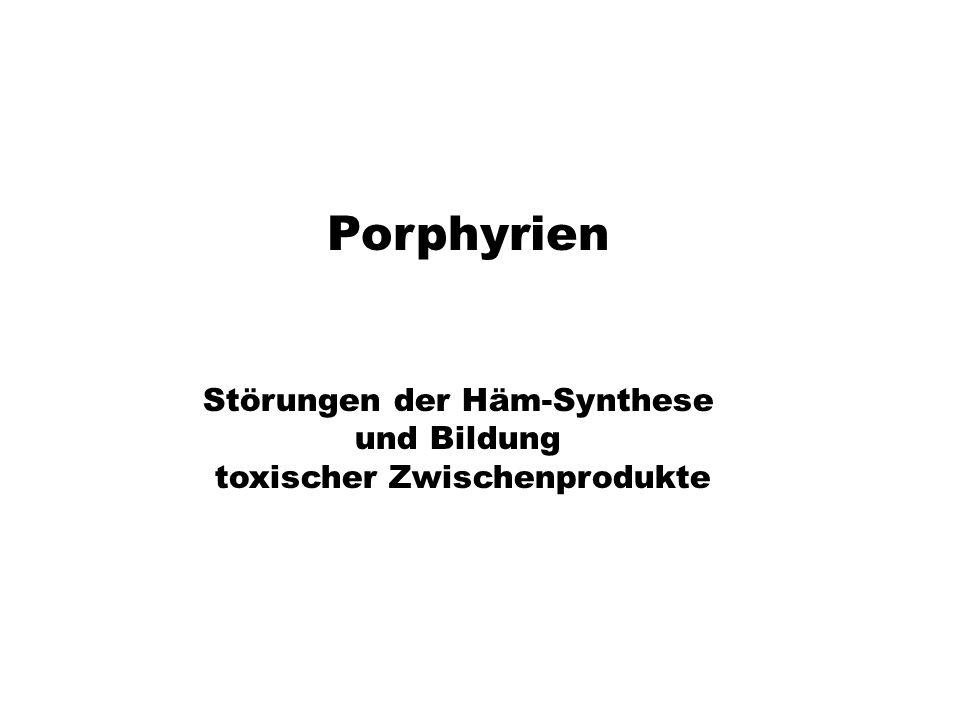 xx Porphyrien Störungen der Häm-Synthese und Bildung toxischer Zwischenprodukte