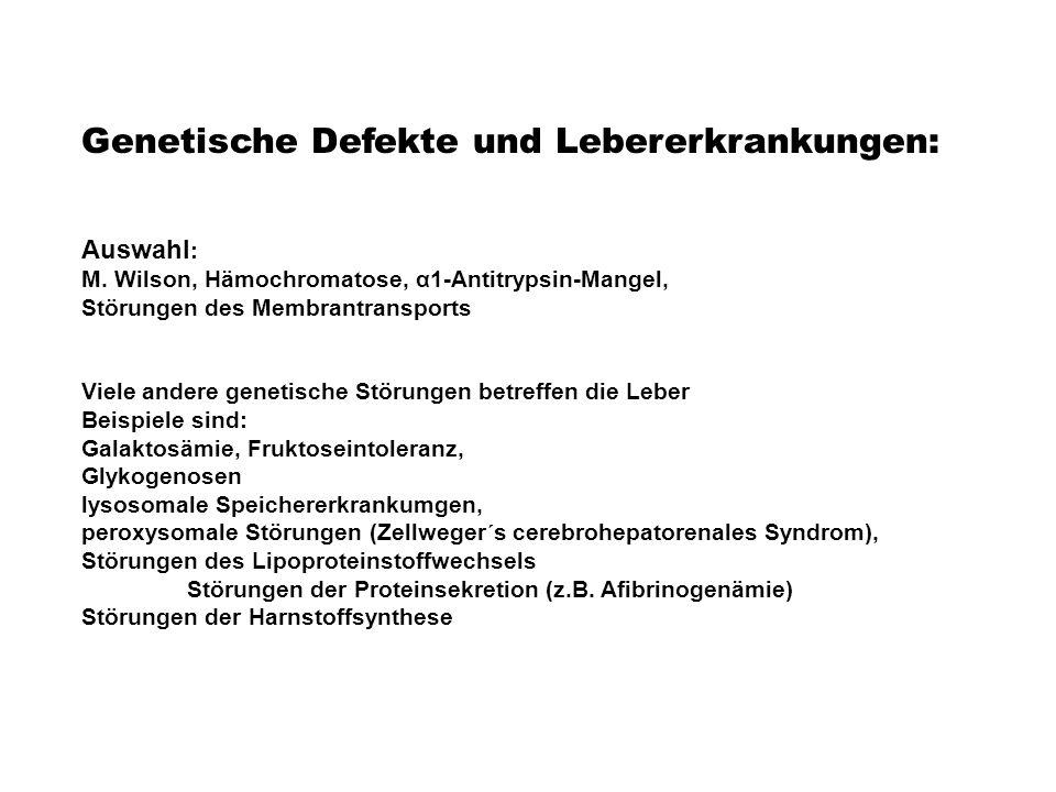 Genetische Defekte und Lebererkrankungen: Auswahl : M. Wilson, Hämochromatose, α1-Antitrypsin-Mangel, Störungen des Membrantransports Viele andere gen