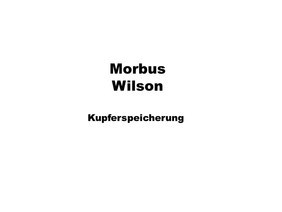 xx Morbus Wilson Kupferspeicherung