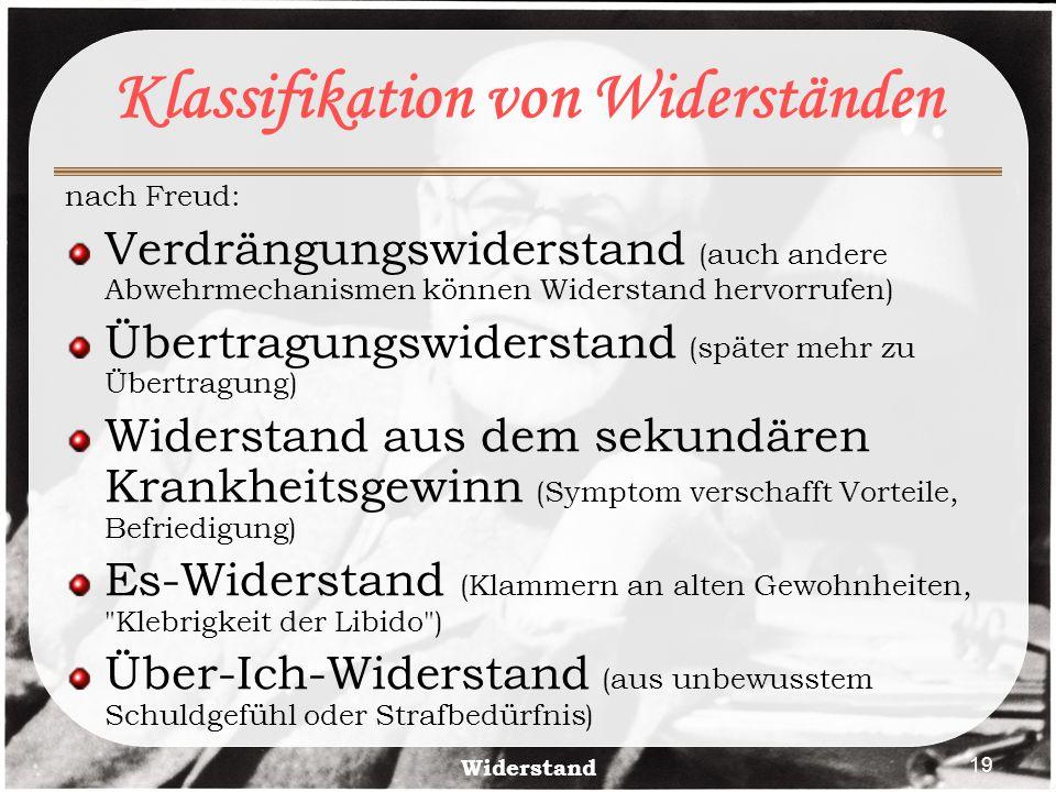 Widerstand 19 Klassifikation von Widerständen nach Freud: Verdrängungswiderstand (auch andere Abwehrmechanismen können Widerstand hervorrufen) Übertra
