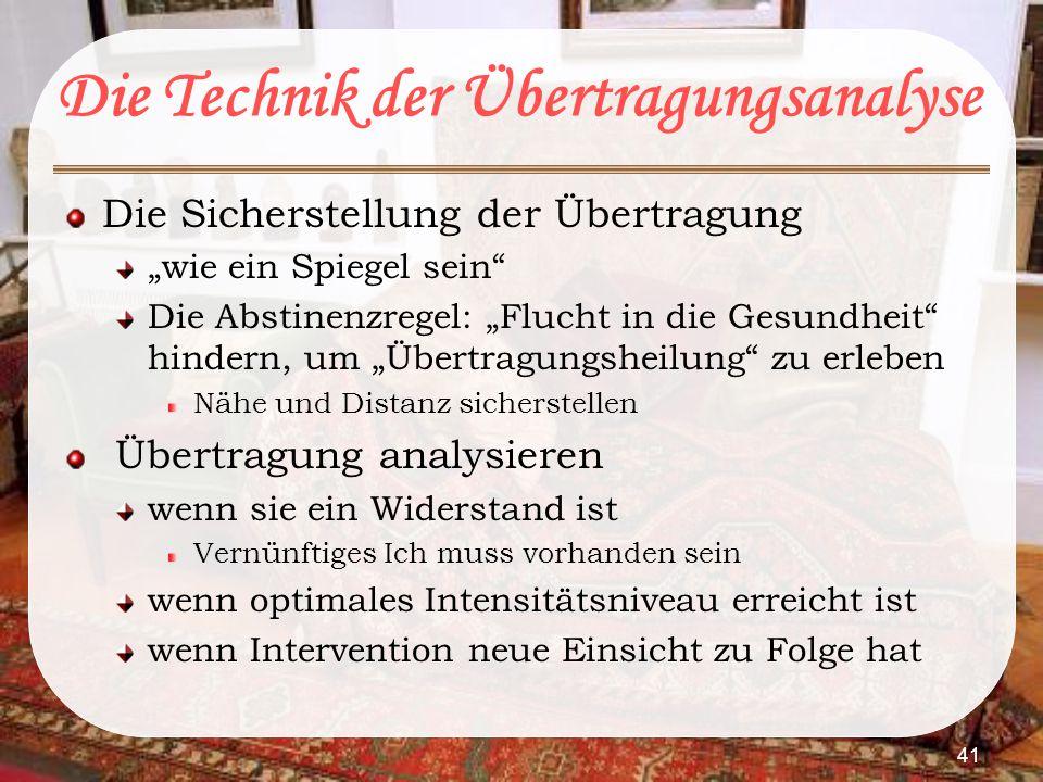 """41 Die Technik der Übertragungsanalyse Die Sicherstellung der Übertragung """"wie ein Spiegel sein"""" Die Abstinenzregel: """"Flucht in die Gesundheit"""" hinder"""