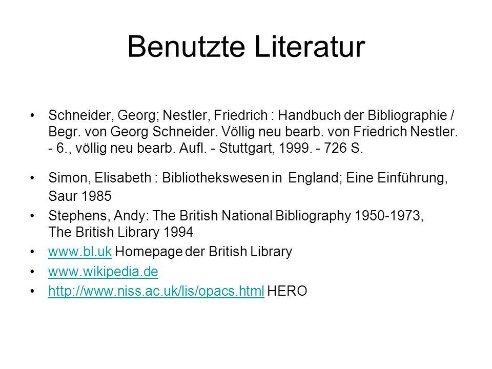 Benutzte Literatur Schneider, Georg; Nestler, Friedrich : Handbuch der Bibliographie / Begr.