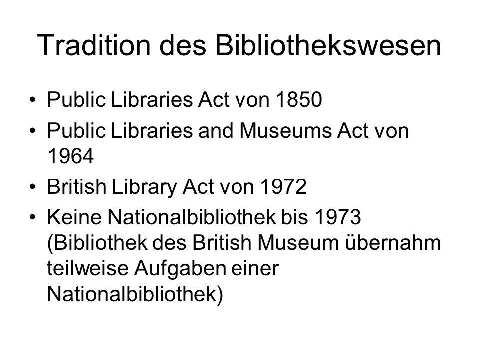 Tradition des Bibliothekswesen Public Libraries Act von 1850 Public Libraries and Museums Act von 1964 British Library Act von 1972 Keine Nationalbibliothek bis 1973 (Bibliothek des British Museum übernahm teilweise Aufgaben einer Nationalbibliothek)