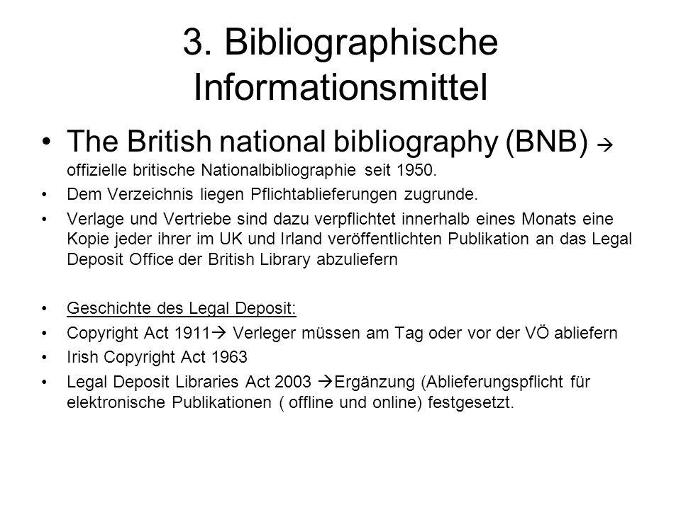 3. Bibliographische Informationsmittel The British national bibliography (BNB)  offizielle britische Nationalbibliographie seit 1950. Dem Verzeichnis