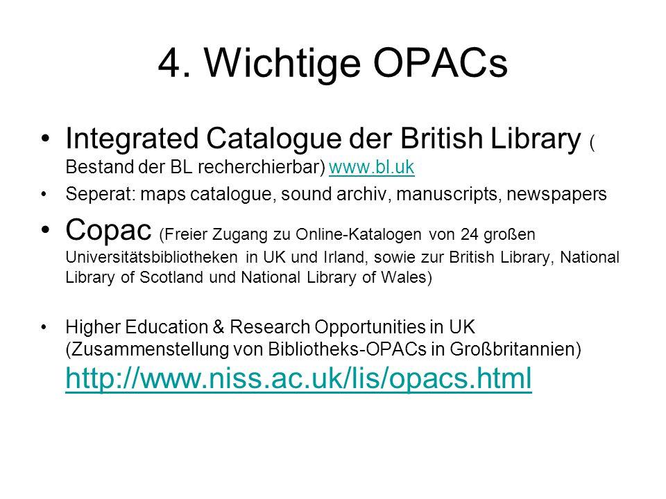 4. Wichtige OPACs Integrated Catalogue der British Library ( Bestand der BL recherchierbar) www.bl.ukwww.bl.uk Seperat: maps catalogue, sound archiv,