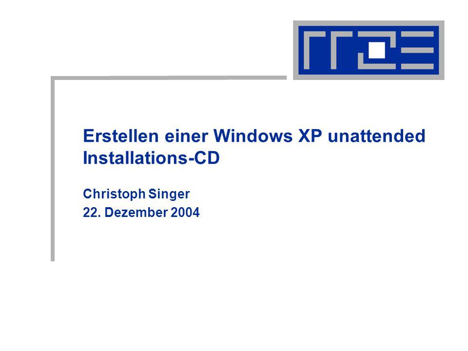 Erstellen einer Windows XP unattended Installations-CD Christoph Singer 22. Dezember 2004