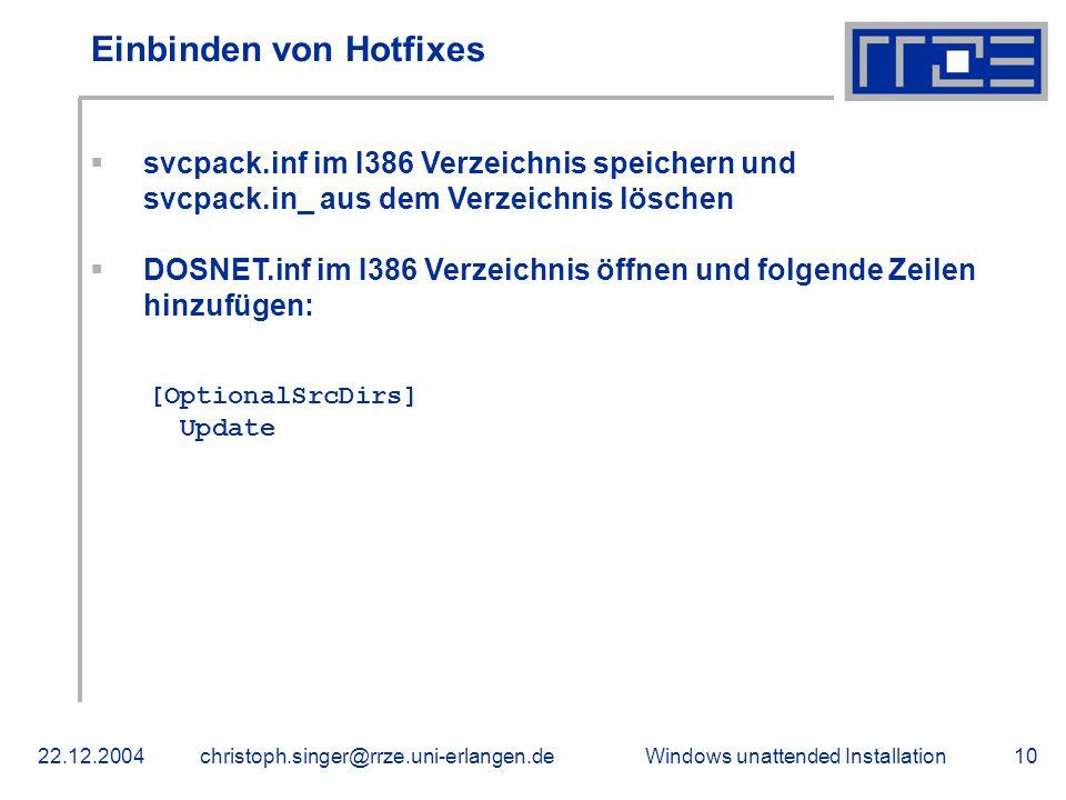 Windows unattended Installation22.12.2004christoph.singer@rrze.uni-erlangen.de10 Einbinden von Hotfixes  svcpack.inf im I386 Verzeichnis speichern un