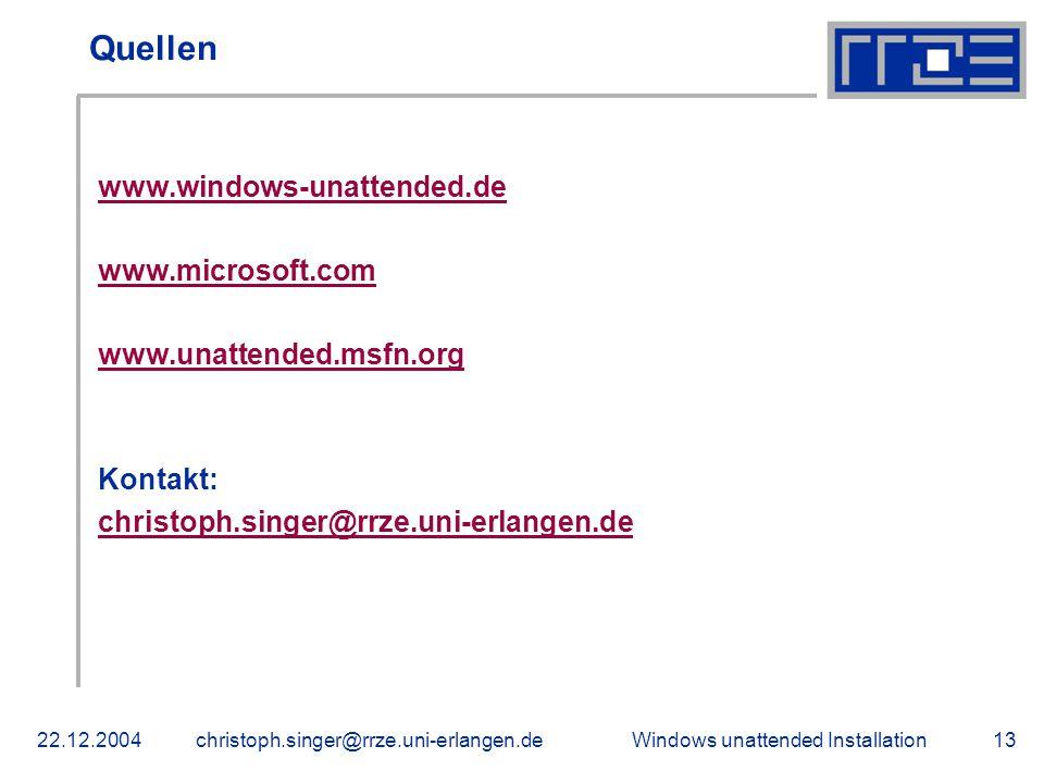 Windows unattended Installation22.12.2004christoph.singer@rrze.uni-erlangen.de13 Quellen www.windows-unattended.de www.microsoft.com www.unattended.ms