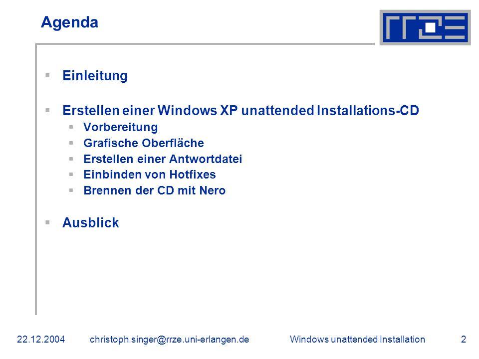Windows unattended Installation22.12.2004christoph.singer@rrze.uni-erlangen.de2 Agenda  Einleitung  Erstellen einer Windows XP unattended Installati