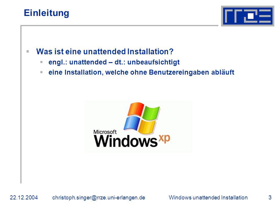 Windows unattended Installation22.12.2004christoph.singer@rrze.uni-erlangen.de3 Einleitung  Was ist eine unattended Installation?  engl.: unattended