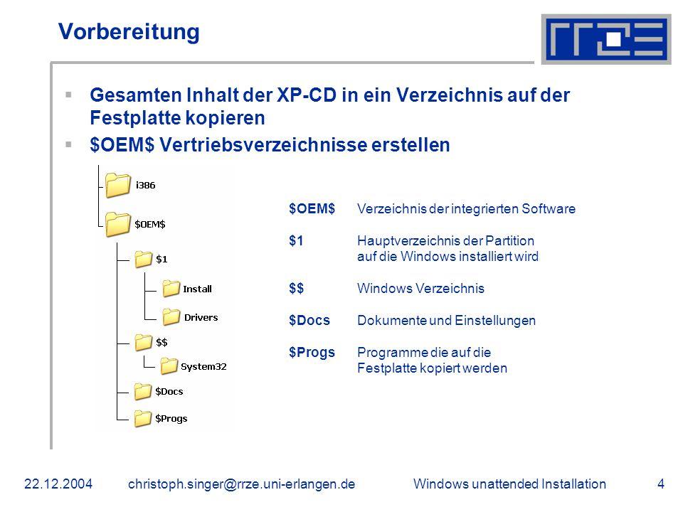 Windows unattended Installation22.12.2004christoph.singer@rrze.uni-erlangen.de4 Vorbereitung  Gesamten Inhalt der XP-CD in ein Verzeichnis auf der Fe