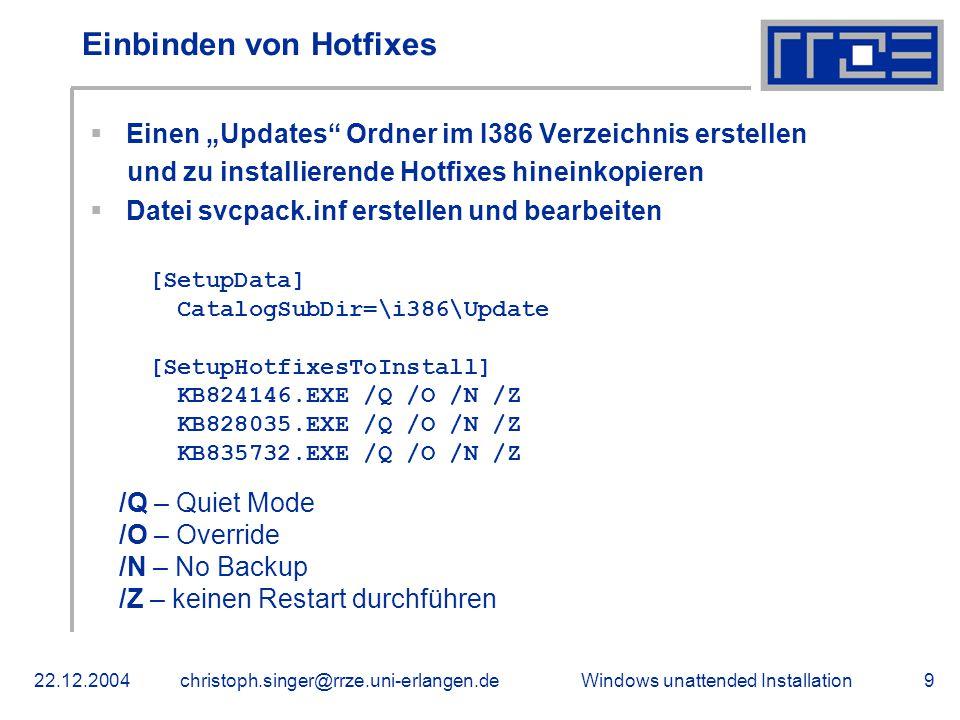 """Windows unattended Installation22.12.2004christoph.singer@rrze.uni-erlangen.de9 Einbinden von Hotfixes  Einen """"Updates"""" Ordner im I386 Verzeichnis er"""