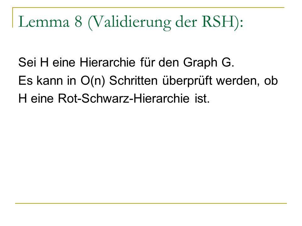 Lemma 8 (Validierung der RSH): Sei H eine Hierarchie für den Graph G. Es kann in O(n) Schritten überprüft werden, ob H eine Rot-Schwarz-Hierarchie ist
