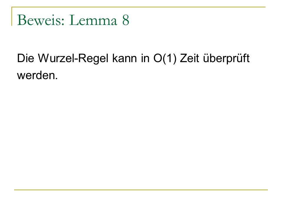 Beweis: Lemma 8 Die Wurzel-Regel kann in O(1) Zeit überprüft werden.