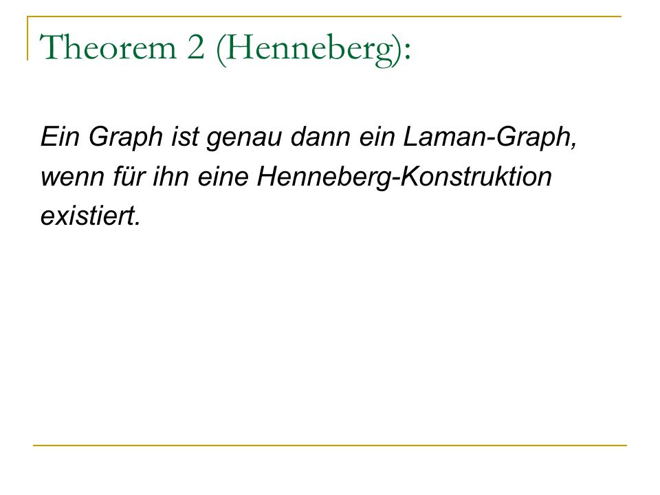 Theorem 2 (Henneberg): Ein Graph ist genau dann ein Laman-Graph, wenn für ihn eine Henneberg-Konstruktion existiert.