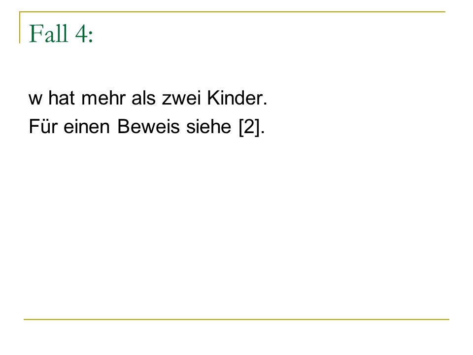 Fall 4: w hat mehr als zwei Kinder. Für einen Beweis siehe [2].