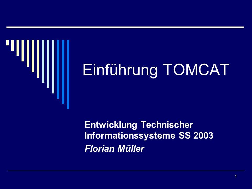 1 Einführung TOMCAT Entwicklung Technischer Informationssysteme SS 2003 Florian Müller