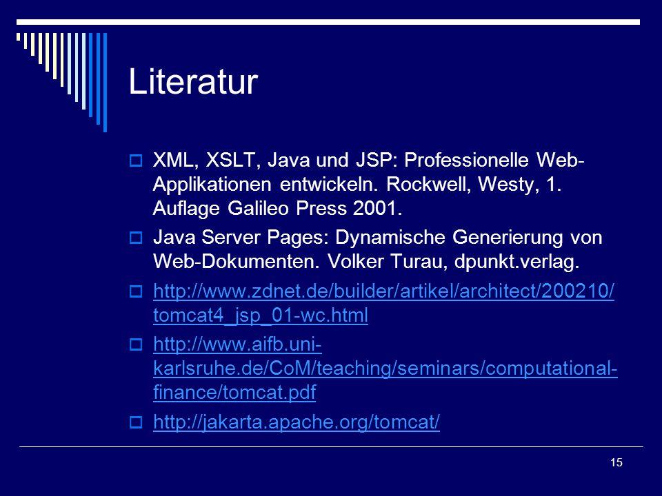 15 Literatur  XML, XSLT, Java und JSP: Professionelle Web- Applikationen entwickeln.