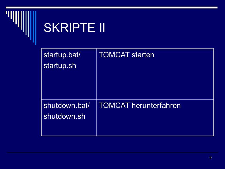 9 SKRIPTE II startup.bat/ startup.sh TOMCAT starten shutdown.bat/ shutdown.sh TOMCAT herunterfahren